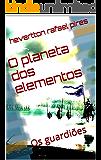 O planeta dos elementos: Os guardiões