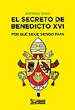 El secreto de Benedicto XVI: Por qué sigue siendo papa