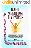 Rapid Weight Loss Hypnosis: A Complete Guide To Natural And Rapid Weight Loss With Hypnosis. How To Use Your Mind To…