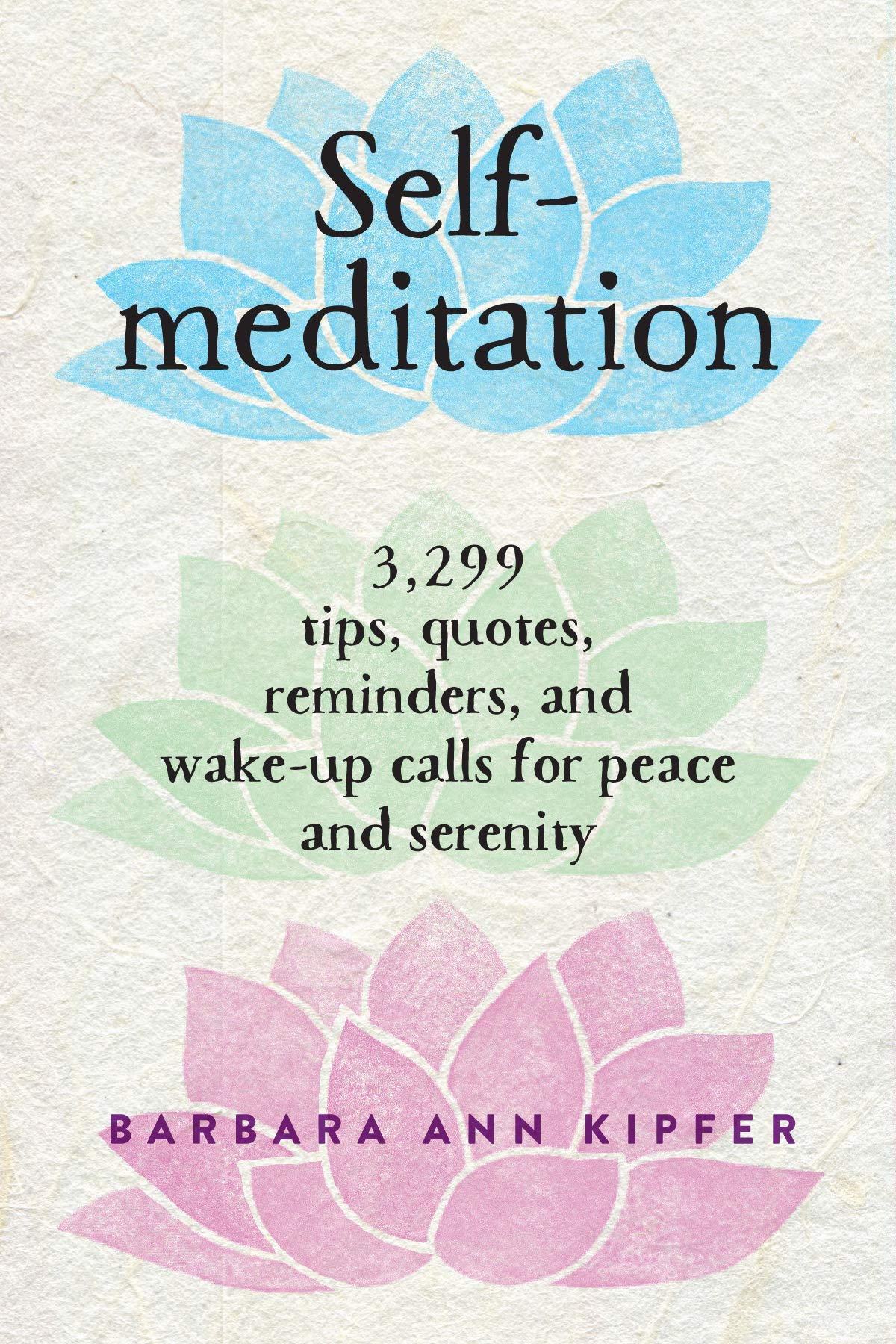 Self Meditation 3 299 Tips Quotes Reminders And Wake Up Calls For Peace And Serenity Kipfer Barbara Ann 9780761139287 Amazon Com Books