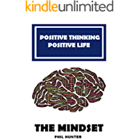 Positive Thinking Positive Life: The Mindset: Learn how to remove negative thinking and replace it with a positive mindset for happiness and success
