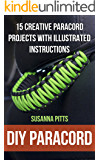 DIY Paracord: 15 Creative Paracord Projects With Illustrated Instructions