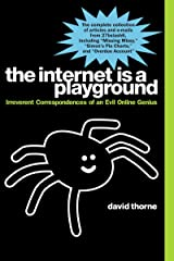 The Internet is a Playground: Irreverent Correspondences of an Evil Online Genius Kindle Edition