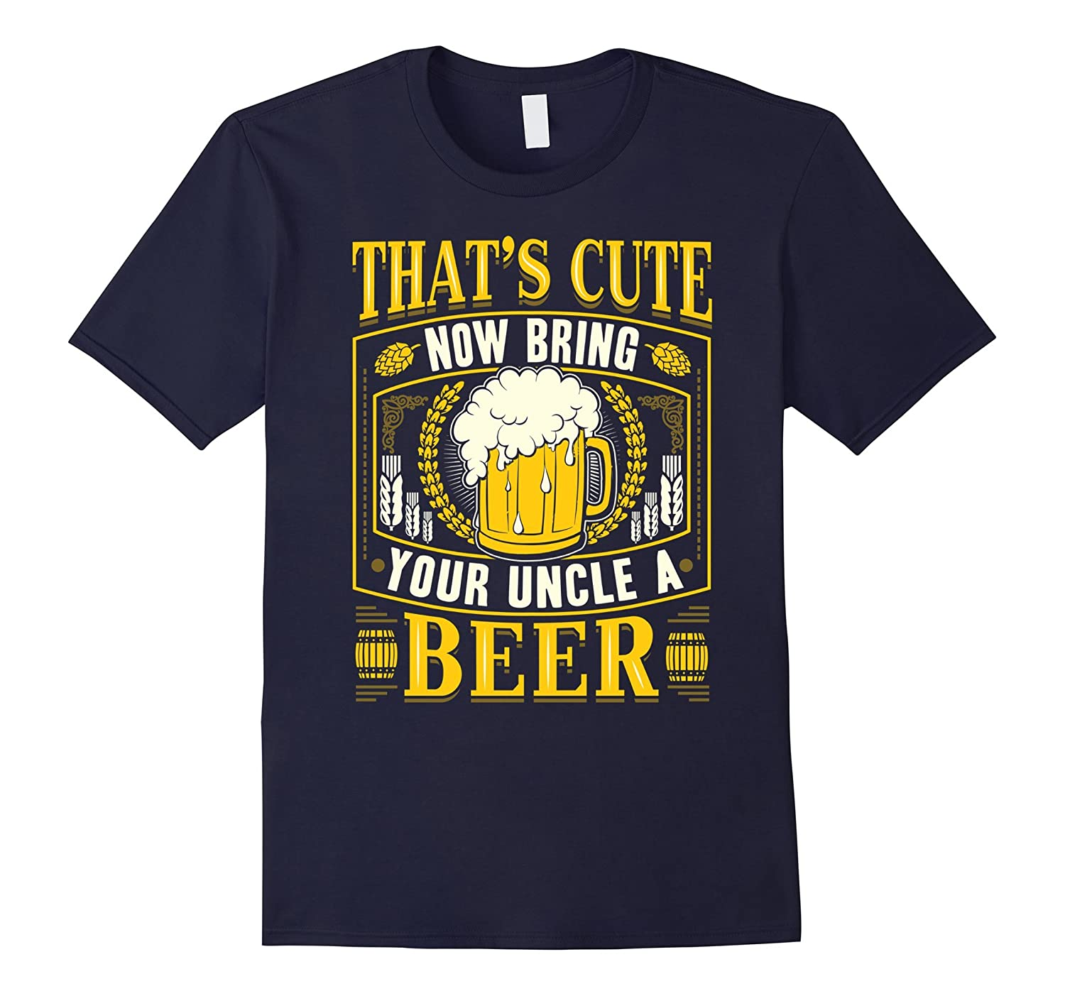 Mens Thats Cute Now Bring Your Uncle A Beer Shirt - Beer TShirt-CD