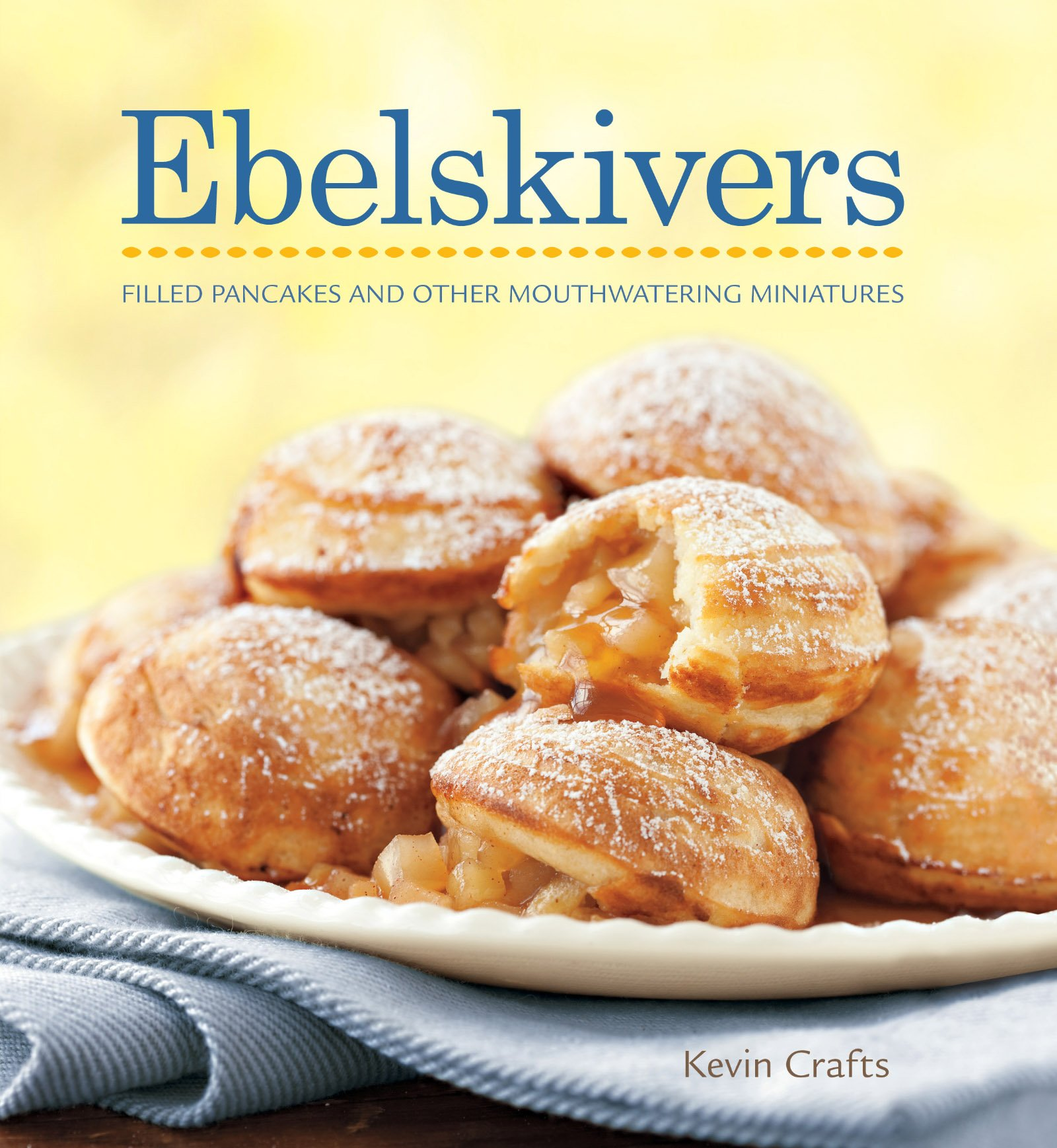 Ebelskivers  Danish Style Filled Pancakes And Other Sweet And Savory Treats  English Edition