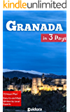 Granada in 3 Days (Travel Guide 2019): Best Things to Do in Granada, Spain: What to See, Where to Stay, Where to Eat, How to Save Time & Money in Granada. 3 Days Travel Itinerary by Local Experts.