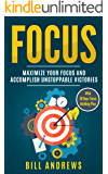 Focus - Maximize Your Focus and Accomplish Unstoppable Victories (With 30-Days Focus Building Plan)