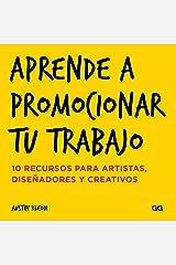 Aprende a promocionar tu trabajo: 10 recursos para artistas, diseñadores y creativos (Spanish Edition) Kindle Edition