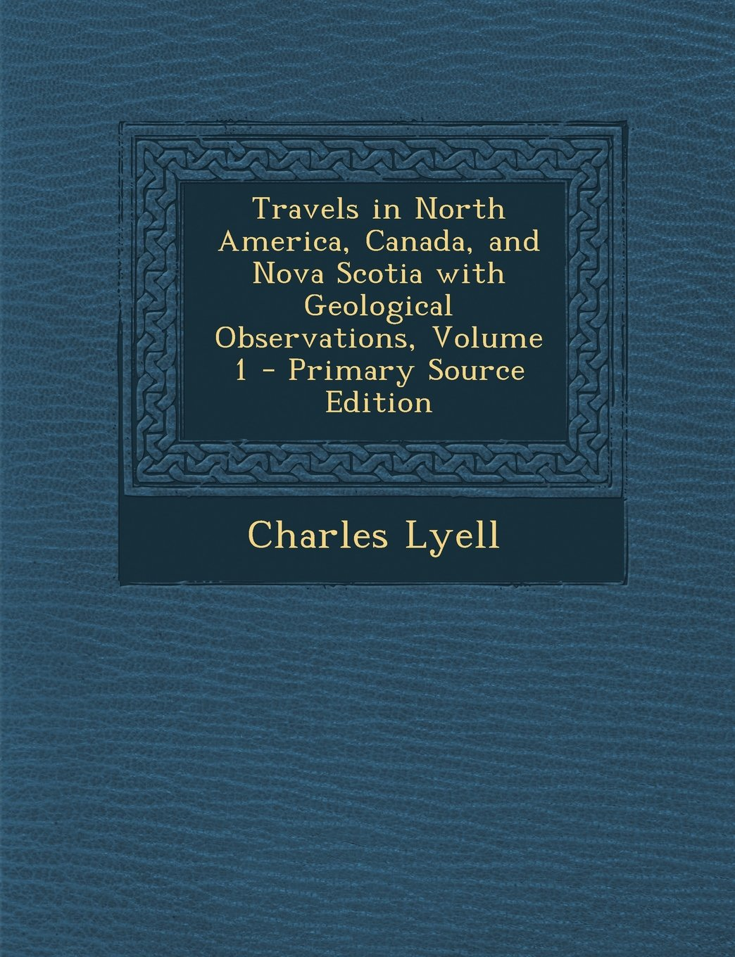 Read Online Travels in North America, Canada, and Nova Scotia with Geological Observations, Volume 1 - Primary Source Edition pdf epub