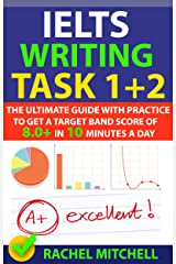 IELTS Writing Task 1 + 2: The Ultimate Guide with Practice to Get a Target Band Score of 8.0+ In 10 Minutes a Day Kindle Edition