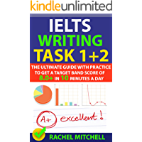 IELTS Writing Task 1 + 2: The Ultimate Guide with Practice to Get a Target Band Score of 8.0+ In 10 Minutes a Day