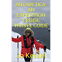ANTARCTICA: AN EXPEDITION CRUISE TRAVEL GUIDE: A Personal Account of Sailing to the Seventh Continent (English Edition)