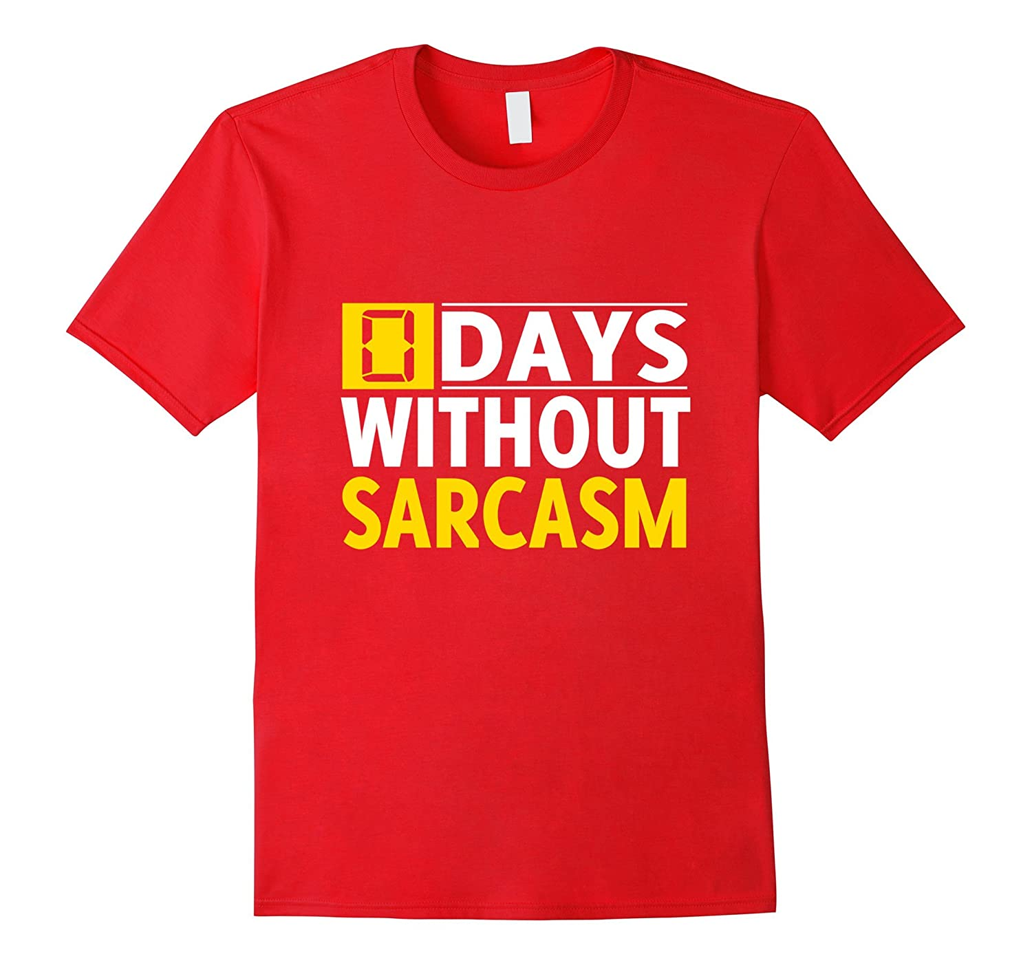 Zero 0 Days Without Sarcasm Funny Novelty Gift T-Shirt-TH