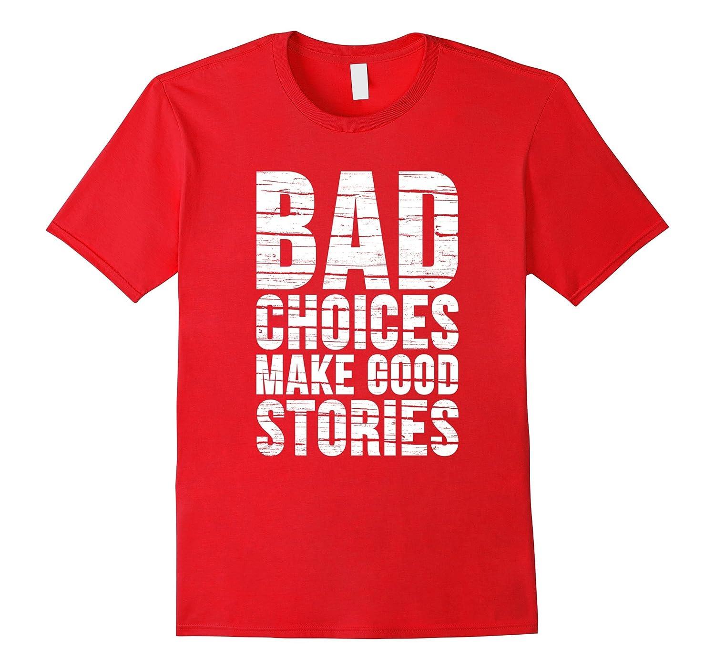 Bad choices make good stories funny saying t-shirt-TD