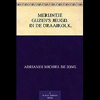 Merijntje Gijzen's jeugd. In de draaikolk.: Deel 4