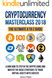 Cryptocurrency Masterclass 2018 - The Ultimate A to Z Guide: Learn how to step in the cryptocoins and master the necessary strategies to trade virtual Blockchain, Litecoin, Ripple, Dash