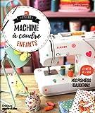 Atelier machine à coudre enfants - Mes premières réalisations à partir de 7 ans