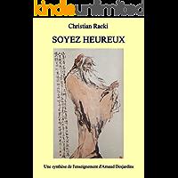 SOYEZ HEUREUX: Une synthèse de l'enseignement d'Arnaud Desjardins (French Edition)