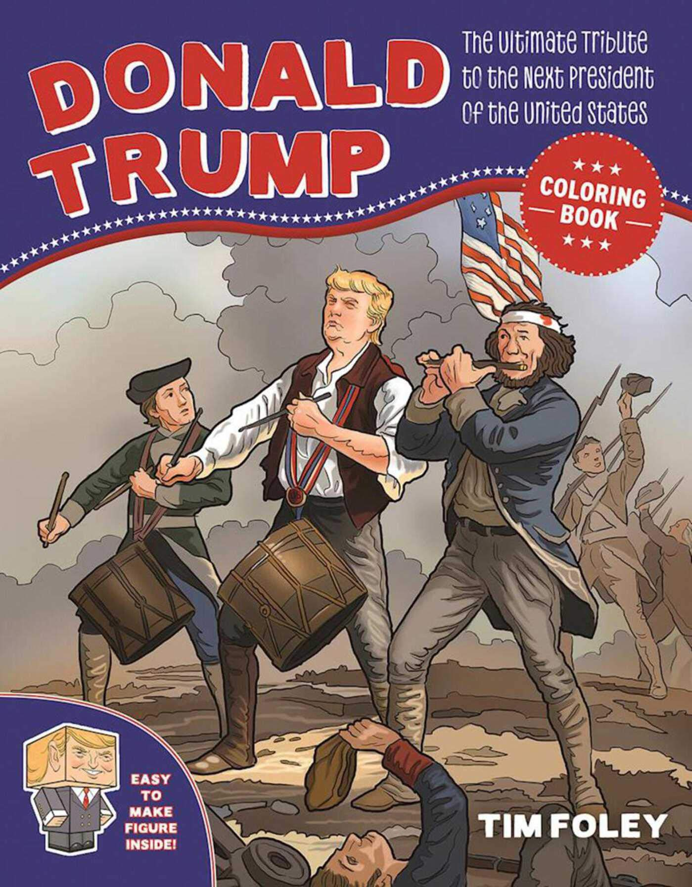 The Donald Trump Coloring Book The Ultimate Tribute To The Next President Of The United States Foley Tim 9781944686796 Amazon Com Books
