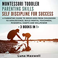 Montessori Toddler, Parenting Skills, Self Discipline for Success: 3 Books in 1 - A Parenting Guide to Drive Kids from…