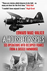 A House For Spies: SIS Operations into Occupied France from a Sussex Farmhouse Kindle Edition