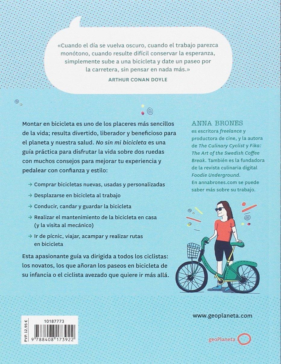No sin mi bicicleta : una guía para vivir sobre dos ruedas: Anna Brones: 9788408173922: Amazon.com: Books