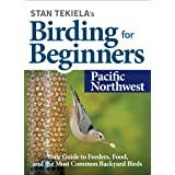 Stan Tekiela's Birding for Beginners: Pacific Northwest: Your Guide to Feeders, Food, and the Most Common Backyard Birds (Bir