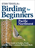 Stan Tekiela's Birding for Beginners: Pacific Northwest: Your Guide to Feeders, Food, and the Most Common Backyard Birds…