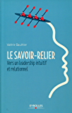 Le savoir-relier: Vers un leadership intuitif et relationnel (French Edition)