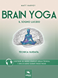 Brain Yoga. Il sogno lucido: Tecnica guidata