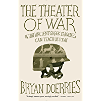 Image for The Theater of War: What Ancient Greek Tragedies Can Teach Us Today