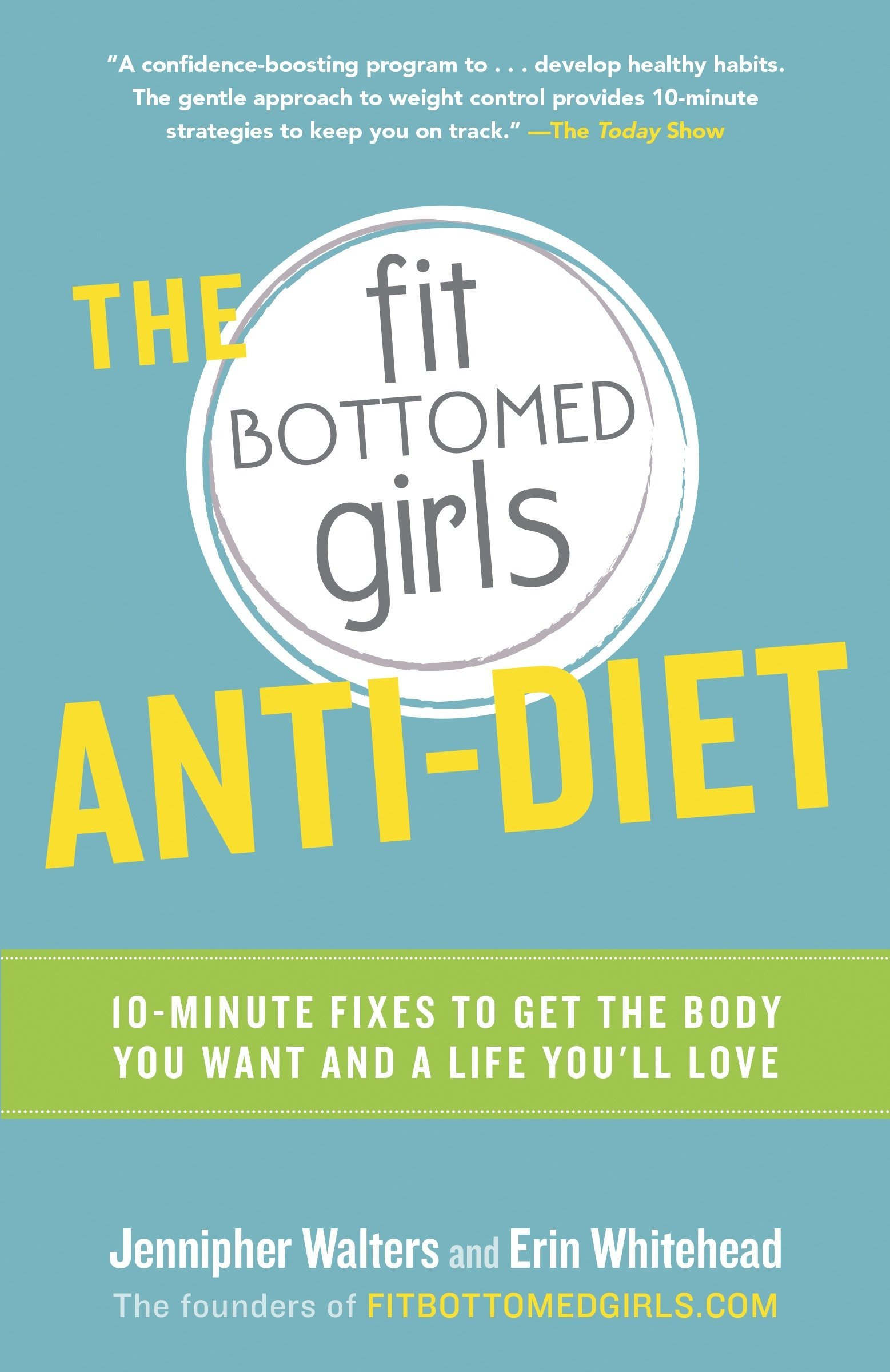 The Fit Bottomed Girls Anti-Diet: 10-Minute Fixes