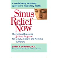 Sinus Relief Now: The Ground-Breaking 5-Step Program for Sinus, Allergy, and AsthmaSufferers
