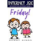 Friday!: Chapter Book for Kids 6 to 12 (Internet Joe Kid Detective Mysteries 4)