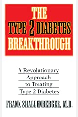 The Type 2 Diabetes Breakthrough: A Revolutionary Approach to Treating Type 2 Diabetes Kindle Edition