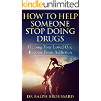 Addiction: How to Help Someone Stop Taking Drugs (Addiction, Drug Addiction Books, Drug addiction And Recovery, Drug Addiction Treatment, Alcohol Addiction Books)