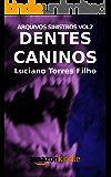 Dentes Caninos (Arquivos Sinistros Livro 2)