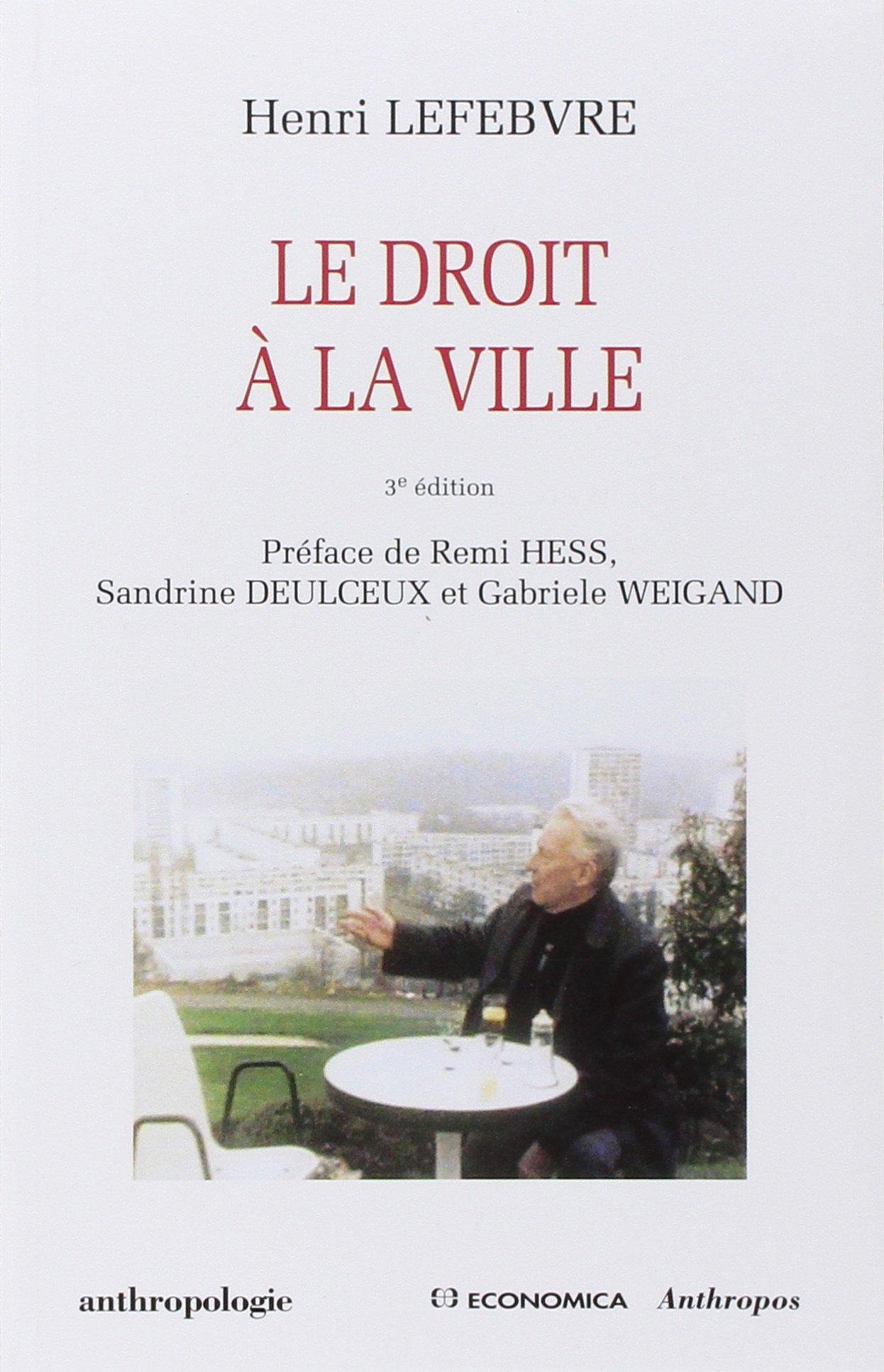 Le Droit A La Ville Anthropologie Lefebvre Henri Hess Remi Deulceux Sandrine Weigand Gabriele 9782717857085 Amazon Com Books