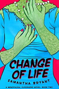 Change of Life (A Menopausal Superhero Novel Book 2)