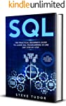 SQL: The Practical Beginner's Guide to Learn SQL Programming in One Day Step-by-Step