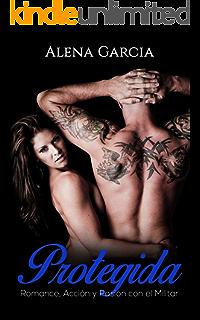 Protegida: Romance, Acción y Pasión con el Militar (Novela Romántica y Erótica en