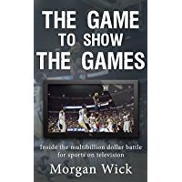 The Game to Show the Games: Inside the multi-billion dollar battle for sports on television (English Edition)