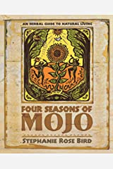 Four Seasons of Mojo: An Herbal Guide to Natural Living Paperback