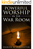 Powerful Worship in the War Room: How to Connect with God's Love (Battle Plan for Prayer Book 2)
