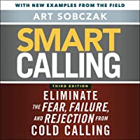 Smart Calling, 3rd Edition: Eliminate the Fear, Failure, and Rejection from Cold Calling