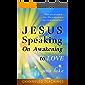 Jesus Speaking: On Awakening to Love (English Edition)