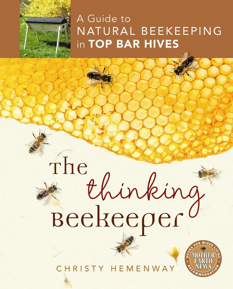 The Thinking Beekeeper: A Guide to Natural Beekeeping in Top Bar Hives:  Christy Hemenway: 9780865717206: Amazon.com: Books