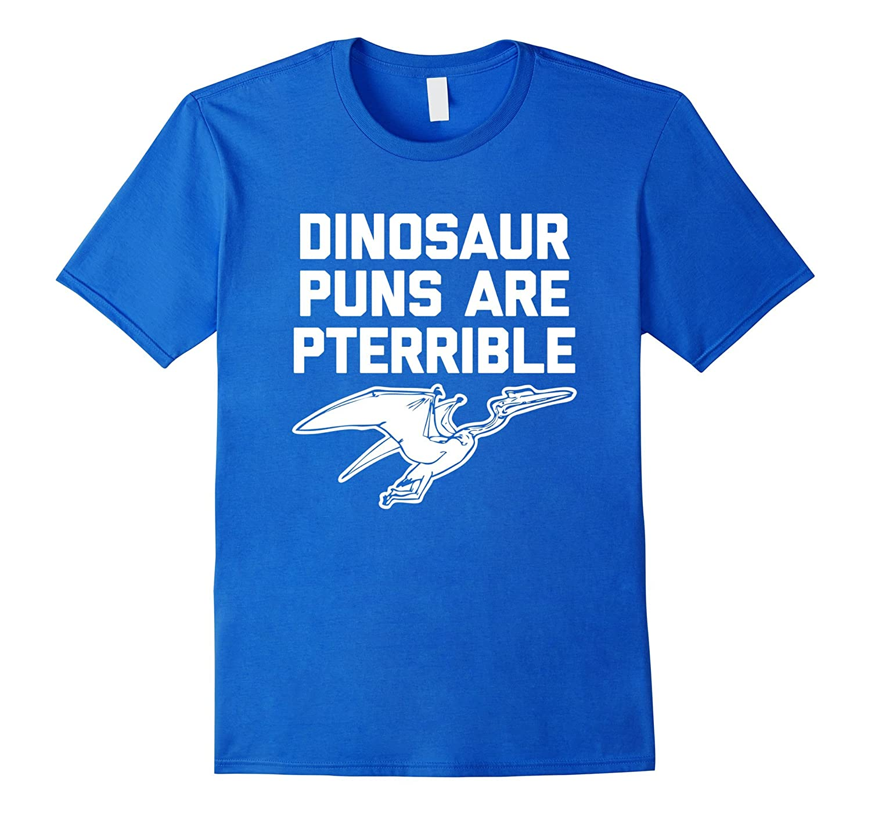 Dinosaur Puns Are Pterrible T-Shirt funny saying sarcastic ...