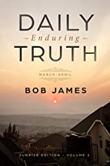 Daily Enduring Truth: March - April: Sunrise Edition Volume 2 Kindle Edition