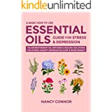 A Basic How to Use Essential Oils Guide for Stress & Depression: 125 Aromatherapy Oil Diffuser & Healing Solutions for Stress